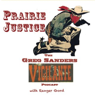 PRAIRIE JUSTICE : The Greg Sanders Vigilante Podcast