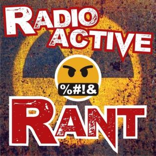 Radioactive Rant