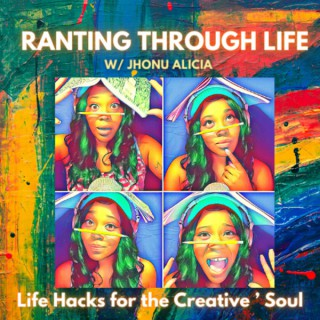 Ranting Through Life: Life Hacks for the Creative Soul
