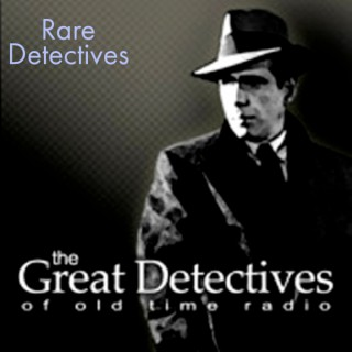 Rare Detectives  - The Great Detectives of Old Time Radio
