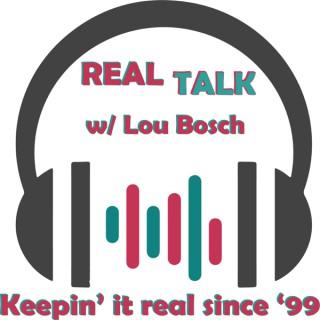 Real Talk w/ Lou Bosch
