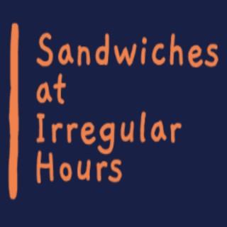 Sandwiches at Irregular Hours