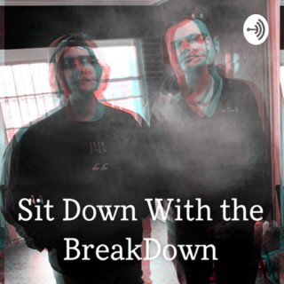 SIT DOWN WITH THE BREAKDOWN