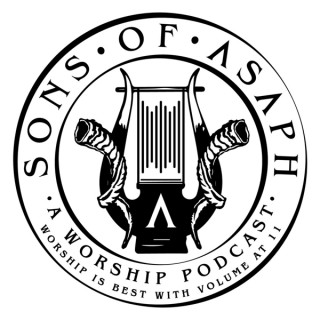 Sons of Asaph - A Worship Podcast