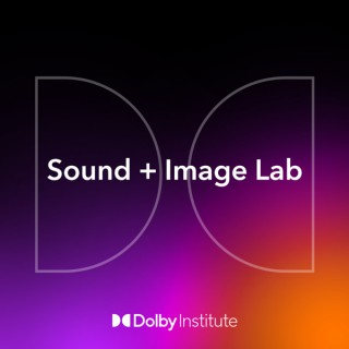 Sound + Image Lab: The Dolby Institute Podcast