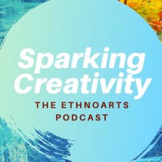 Sparking Creativity: The EthnoArts Podcast