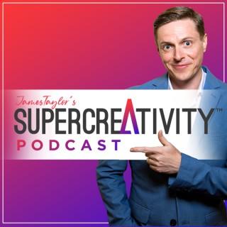 SuperCreativity Podcast with James Taylor | Creativity, Innovation and Inspiring Ideas