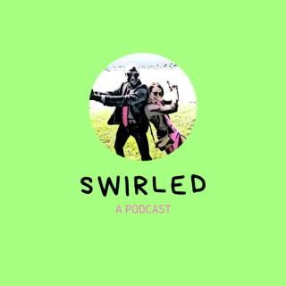 SWIRLED: A PODCAST