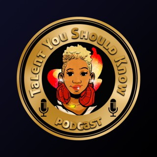 Talent You Should Know Podcast