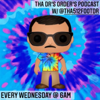 THA DR'S ORDERS PODCAST WITH @THA512FOOTDR