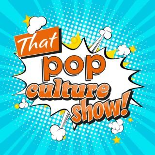 That Pop Culture Show!