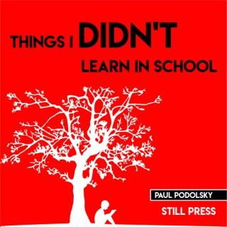 Things I Didn't Learn In School