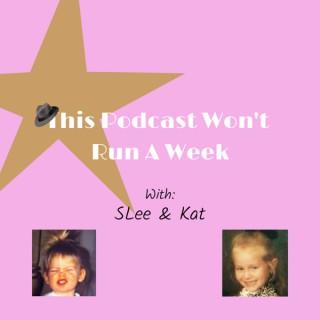 This Podcast Won't Run A Week