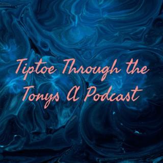 Tiptoe Through the Tonys A Podcast