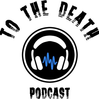 To The Death Podcast
