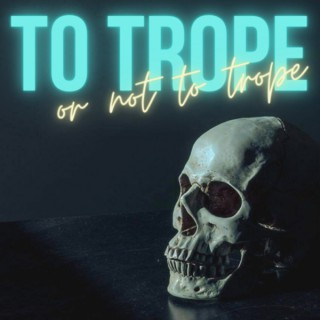 To Trope or Not to Trope