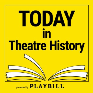 Today in Theatre History, presented by Playbill