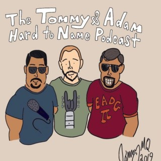 The Tommy and Adam Hard To Name Podcast