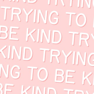 Trying To Be Kind