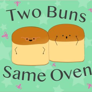 Two Buns Same Oven