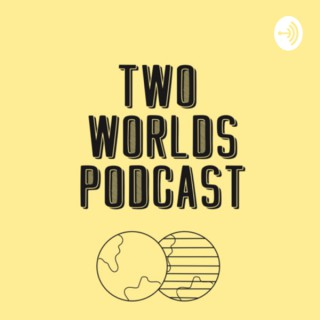 Two Worlds Podcast