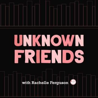 Unknown Friends