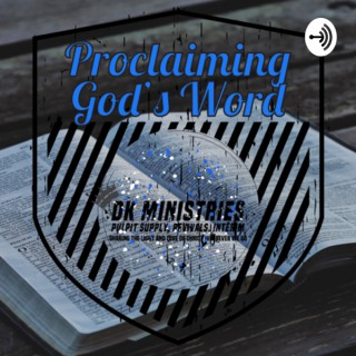 Proclaiming God's Word by DK Ministries