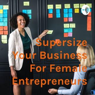 Supersize Your Business For Female Entrepreneurs