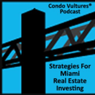 Miami Real Estate Investment Strategies With Peter Zalewski Of Condo Vultures®
