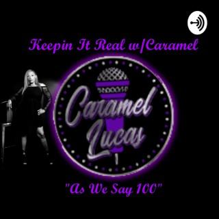 Keepin It Real w/Caramel