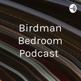 Birdman Bedroom Podcast