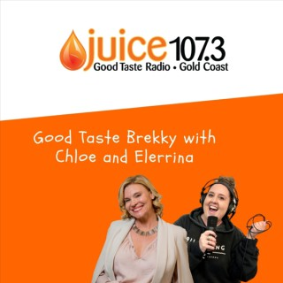 Juice1073 Good Taste Brekky with Chloe and Elerrina