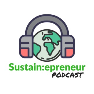 Sustain:epreneur Podcast- Bridging the gap between business and sustainability