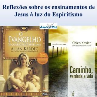 Reflexões sobre os ensinamentos de Jesus à luz do Espiritismo.