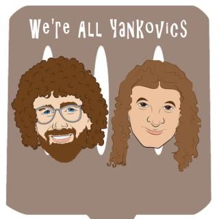 We're All Yankovics