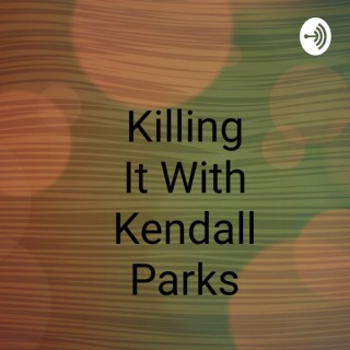 Killing It with Kendall Parks