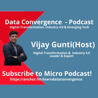 Learn Data Convergence Micro Podcast : Digital Transformation, Industry 4.0, IIoT & Emerging Tech