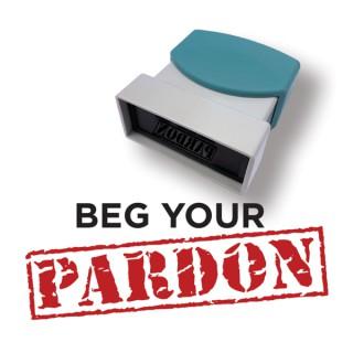 Beg Your Pardon