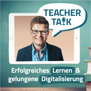 Teacher Talk Podcast - Erfolgreiches Lernen und gelungene Digitalisierung in der Schule (digitaler Unterricht)