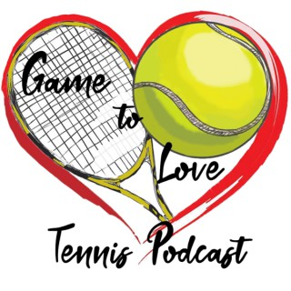 Game To Love Tennis Podcast