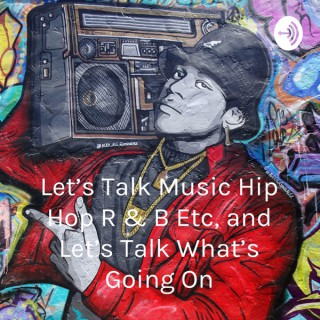 Let's Talk Music Hip Hop R & B Etc, and Let's Talk What's Going On