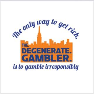 The. Degenerate. Gambler.