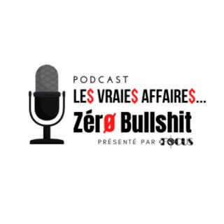 Les Vraies Affaires... Zéro B******t! Présenté par cFocus