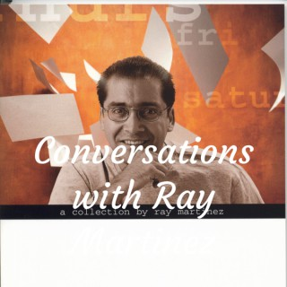 Conversations with Ray Martinez