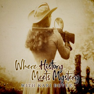 Where History Meets Mystery with Kari Bovee