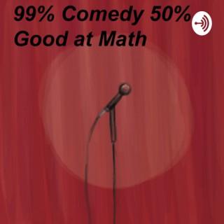 99% Comedy 50% Good at Math
