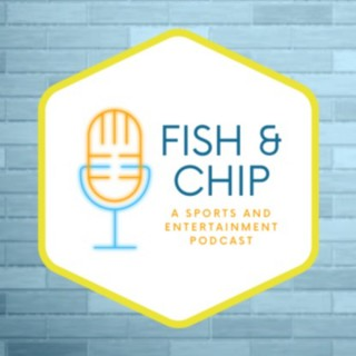 Fish & Chip: A Sports and Entertainment Podcast