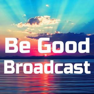 Be Good Broadcast