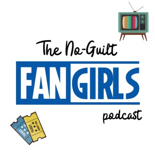 The No-Guilt Fangirls Podcast