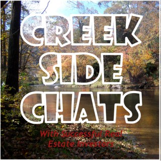 Creek Side Chats With Successful Real Estate Investors